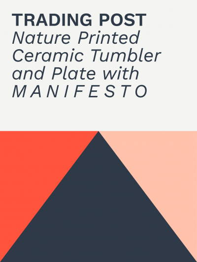 Trading Post | Nature Printed Ceramic Tumbler and Plate with  M A N I F E S T O