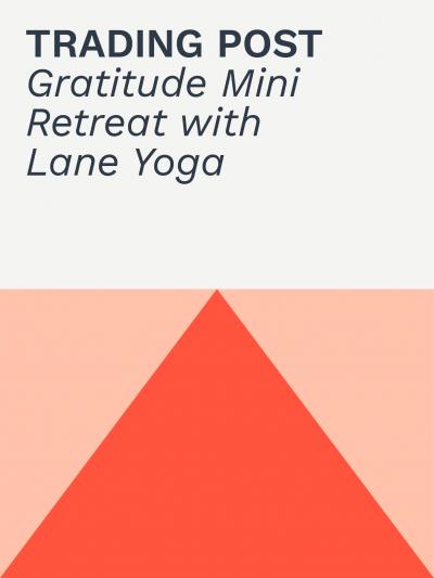 Trading Post | Gratitude Mini Retreat with Lane Yoga